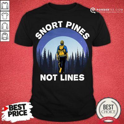 Nice Snort Pines Not Lines Shirt Camping And Hiking School Gift Shirt - Desisn By Pondertee.com