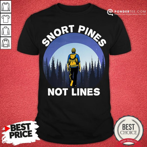 Nice Snort Pines Not Lines Shirt Camping And Hiking School Gift Shirt - Desisn By Pondertee.com