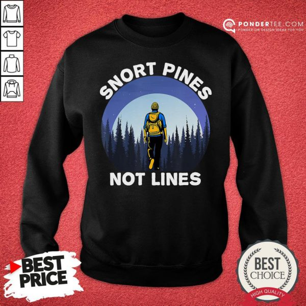 Nice Snort Pines Not Lines Shirt Camping And Hiking School Gift Sweatshirt - Desisn By Pondertee.com