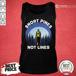 Nice Snort Pines Not Lines Shirt Camping And Hiking School Gift Tank Top - Desisn By Pondertee.com