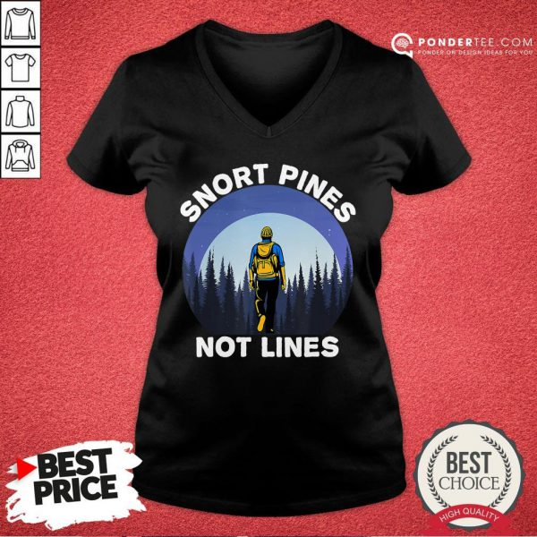 Nice Snort Pines Not Lines Shirt Camping And Hiking School Gift V-neck - Desisn By Pondertee.com