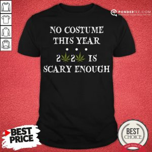 No Costume This Year 2020 Is Scary Enough Cannabis Shirt - Desisn By Pondertee.com