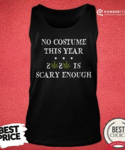 No Costume This Year 2020 Is Scary Enough Cannabis Tank Top - Desisn By Pondertee.com