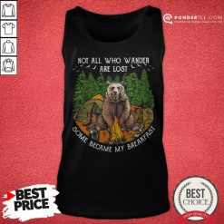 Not All Who Wander Are Lost Some Became My Breakfast Bear Tank Top - Desisn By Pondertee.com