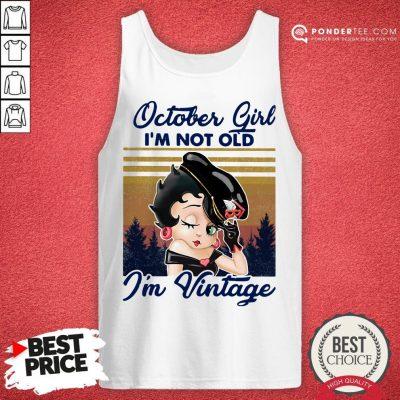 October Girl I'm Not Old I'm Vintage Tank Top - Desisn By Pondertee.com