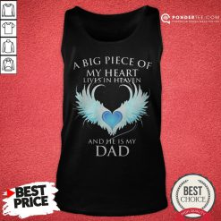 Official A Big Piece Of My Heart Lives In Heaven And He Is My Dad Tank Top - Desisn By Pondertee.com