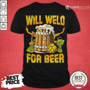 Official Will Weld For Beer Shirt - Desisn By Pondertee.com