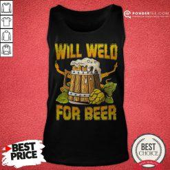 Official Will Weld For Beer Tank Top - Desisn By Pondertee.com