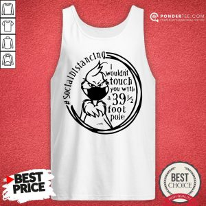 Social Distancing I Wouldn't You With A 39 Foot Pole Tank Top - Desisn By Pondertee.com
