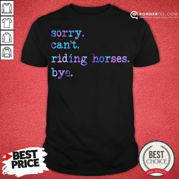 Sorry Can't Riding Horses Bye Shirt - Desisn By Pondertee.com