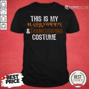 This Is My Halloween And Thanksgiving Costume 2020 Women Men Shirt- Desisn By Pondertee.com