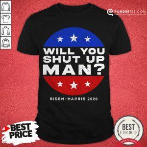 Will You Shut Up Man Biden Harris 2020 American Shirt