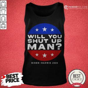 Will You Shut Up Man Biden Harris 2020 American Tank Top