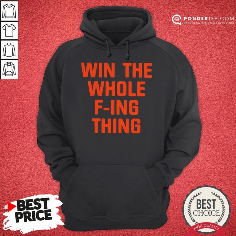 Win The Whole Fing Thing Tee Hoodie