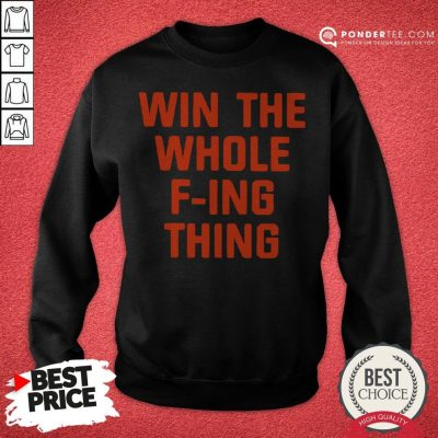 Win The Whole Fing Thing Tee Sweatshirt
