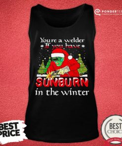 Hot Santa Claus Youre A Welder If You Have Sunburn In The Winter Christmas Tank Top - Desisn By Pondertee.com
