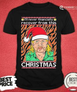 Tiger King Joe Exotic I'll Never Financially Recover From This Ugly Christmas Shirt - Desisn By Pondertee.com