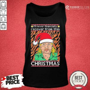Tiger King Joe Exotic I'll Never Financially Recover From This Ugly Christmas Tank Top - Desisn By Pondertee.com
