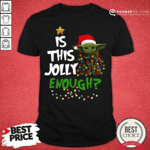 Funny Baby Yoda Is This Jolly Enough Christmas Shirt - Desisn By Pondertee.com