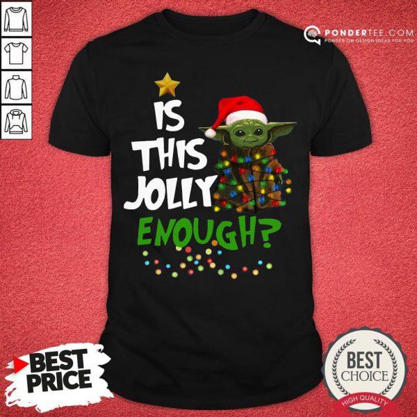 Funny Baby Yoda Is This Jolly Enough Christmas Shirt - Desisn By Pondertee.com