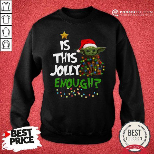 Funny Baby Yoda Is This Jolly Enough Christmas Sweatshirt - Desisn By Pondertee.com