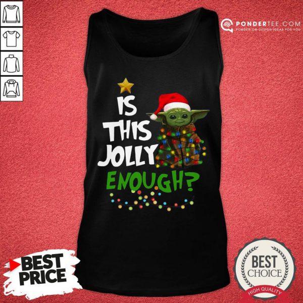 Funny Baby Yoda Is This Jolly Enough Christmas Tank Top - Desisn By Pondertee.com Christmas Tank Top