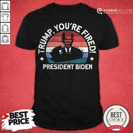 Good Biden Won AntiTrump You're Fired Trump Lost 2020 Shirt - Desisn By Pondertee.com
