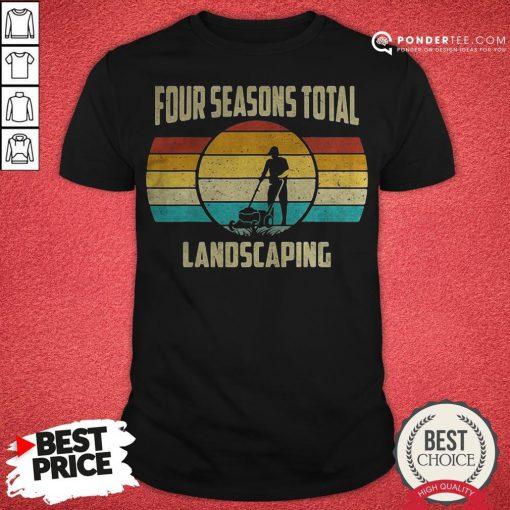 Good Four Seasons Total Landscaping Vintage Retro Shirt - Desisn By Pondertee.com