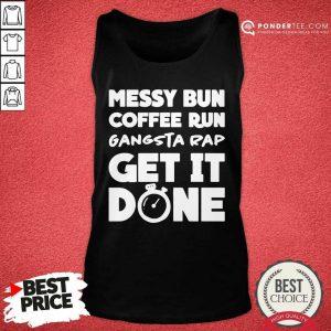 Messy Bun Coffee Run Gangsta Rap Get It Done Tank Top - Desisn By Pondertee.com