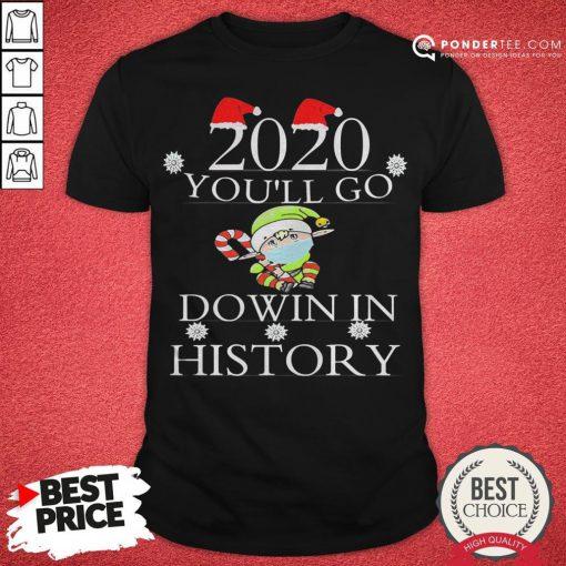 Hot 2020 You'll Go Down In History Elf Wear Mask Christmas Shirt - Desisn By Pondertee.com