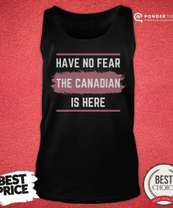 Hot Have No Fear The Canadian Is Here Meme Canada Patriotic Tank Top - Desisn By Pondertee.com