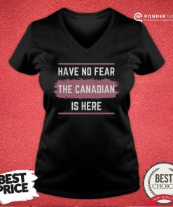 Hot Have No Fear The Canadian Is Here Meme Canada Patriotic V-neck - Desisn By Pondertee.com