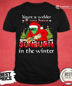 Hot Santa Claus Youre A Welder If You Have Sunburn In The Winter Christmas Shirt - Desisn By Pondertee.com