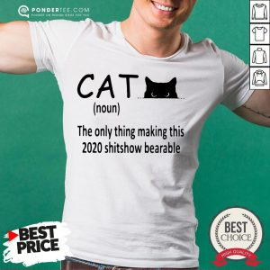 Hot The Only Thing Making This 2020 Shitshow Bearable Black Cat Shirt - Desisn By Pondertee.com