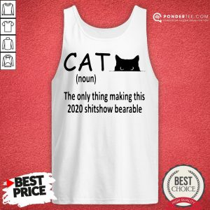 Hot The Only Thing Making This 2020 Shitshow Bearable Black Cat Tank Top - Desisn By Pondertee.com