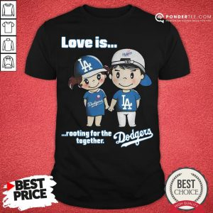 Nice Love Is Rooting For The Los Angeles Dodgers Together Shirt - Desisn By Pondertee.com