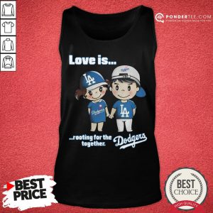 Nice Love Is Rooting For The Los Angeles Dodgers Together Tank Top - Desisn By Pondertee.com