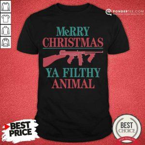 Merry Christmas Ya Filthy Animal Gun Shirt - Desisn By Pondertee.com