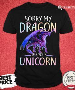 Nice Sorry My Dragon Ate Your Unicorn Shirt - Desisn By Pondertee.com