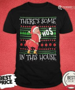 There's Some Hos In This House Ugly Christmas Shirt - Desisn By Pondertee.com