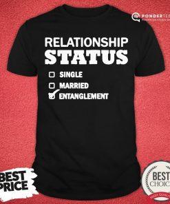 Nice Relationship Status Single Married Entanglement Shirt - Desisn By Pondertee.com