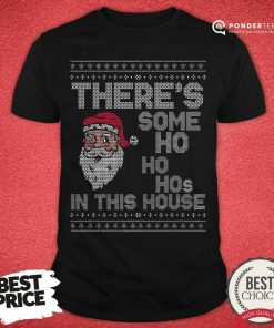 Ugly Christmas Sweater Santa There Is Some Ho Ho Hos In This House X Shirt - Desisn By Pondertee.com