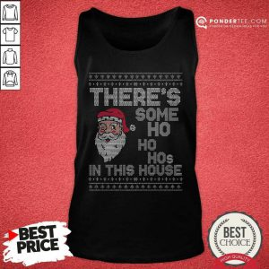 Ugly Christmas Sweater Santa There Is Some Ho Ho Hos In This House X Tank Top - Desisn By Pondertee.com