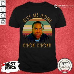 Give Me Some Chon Chon Vintage Shirt - Desisn By Pondertee.com