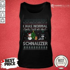 I Was Normal Until I Got My First Schnauzer Ugly Christmas Tank Top - Desisn By Pondertee.com