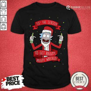 Tis' The Season To Get Riggity Riggity Wrecked Christmas Shirt - Desisn By Pondertee.com