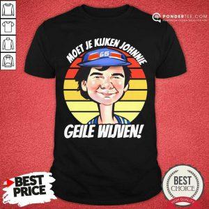 Vintage Moet Je Kijken Johnnie Geile Wijven Shirt - Desisn By Pondertee.com