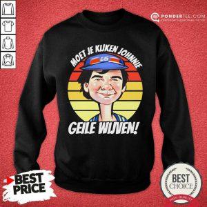 Vintage Moet Je Kijken Johnnie Geile Wijven Sweatshirt - Desisn By Pondertee.com