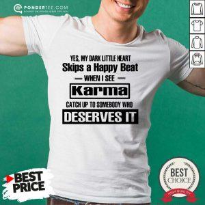 Yes My Dark Little Heart Skips A Happy Beat When I See Karma Shirt - Desisn By Pondertee.com