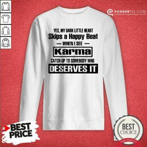 Yes My Dark Little Heart Skips A Happy Beat When I See Karma Sweatshirt - Desisn By Pondertee.com